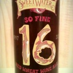 So Fine Red Wheat Wine 16 Anniversary beer by Sweet Water Brewing Company.